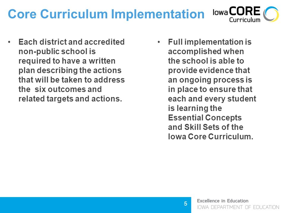 5 Core Curriculum Implementation Each district and accredited non-public school is required to have a written plan describing the actions that will be taken to address the six outcomes and related targets and actions.