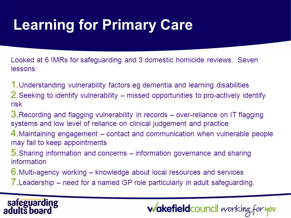 Learning for Primary Care Looked at 6 IMRs for safeguarding and 3 domestic homicide reviews.