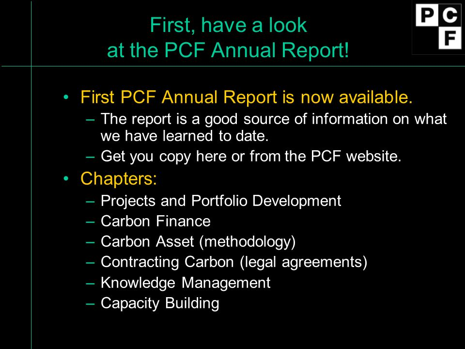 First, have a look at the PCF Annual Report. First PCF Annual Report is now available.
