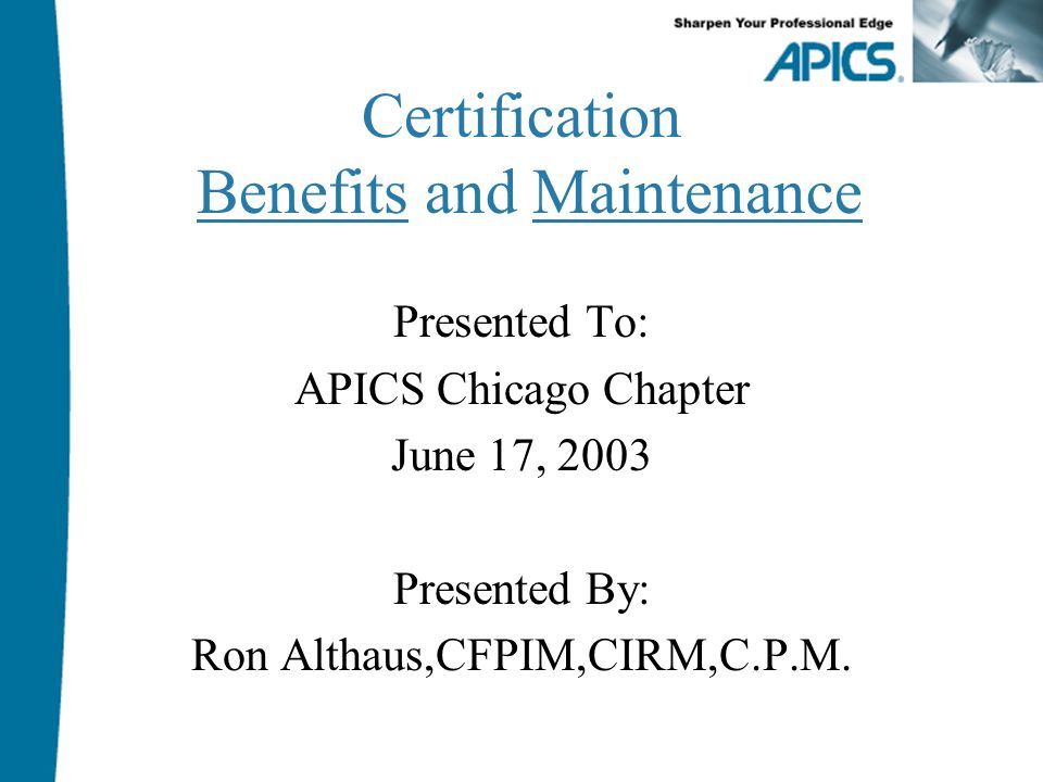 Certification Benefits And Maintenance Presented To Apics Chicago
