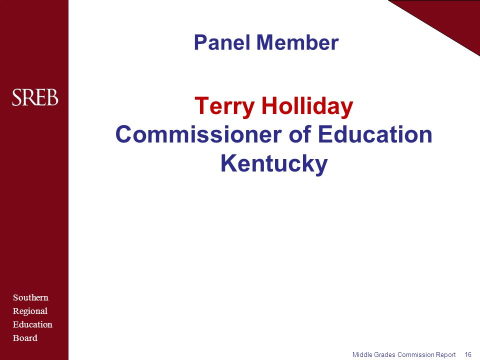 Southern Regional Education Board Panel Member Terry Holliday Commissioner of Education Kentucky Middle Grades Commission Report16
