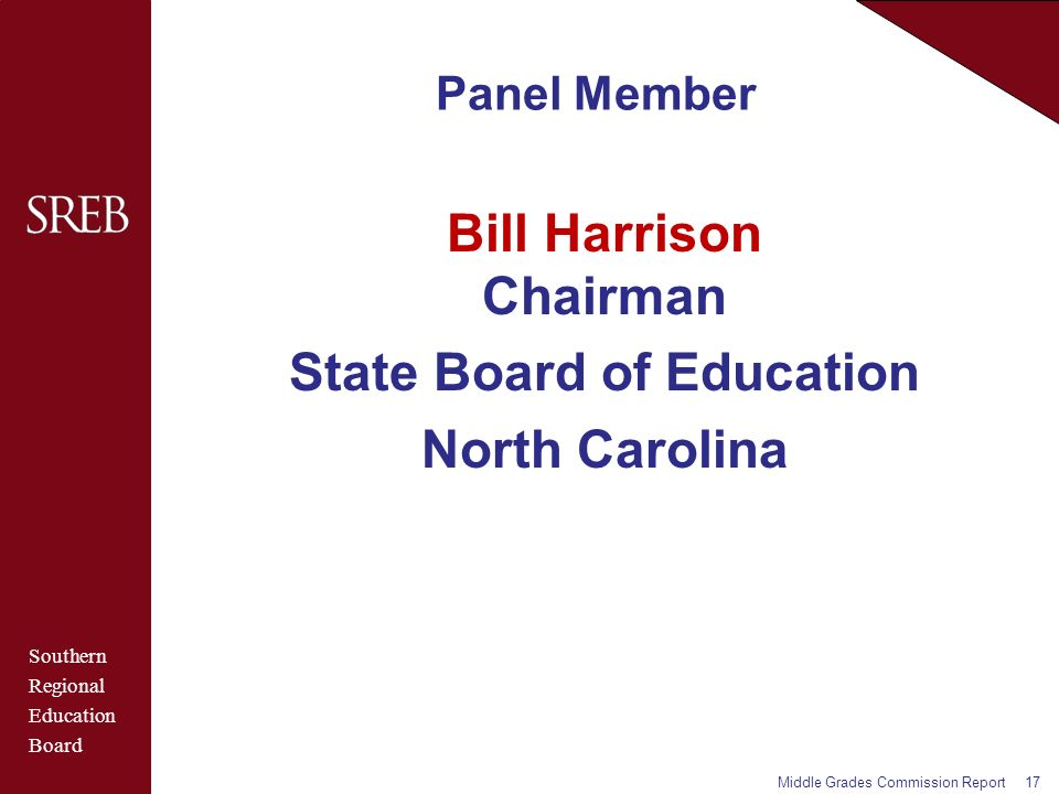 Southern Regional Education Board Panel Member Bill Harrison Chairman State Board of Education North Carolina Middle Grades Commission Report17