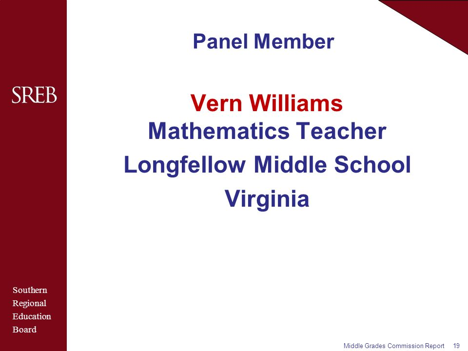 Southern Regional Education Board Panel Member Vern Williams Mathematics Teacher Longfellow Middle School Virginia Middle Grades Commission Report19
