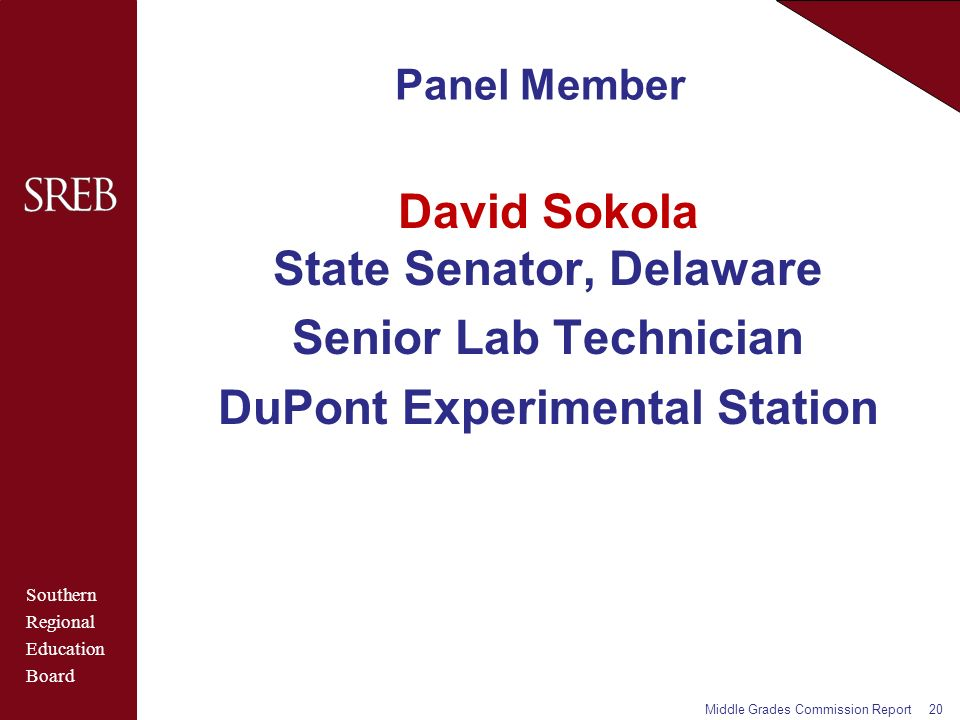 Southern Regional Education Board Panel Member David Sokola State Senator, Delaware Senior Lab Technician DuPont Experimental Station Middle Grades Commission Report20