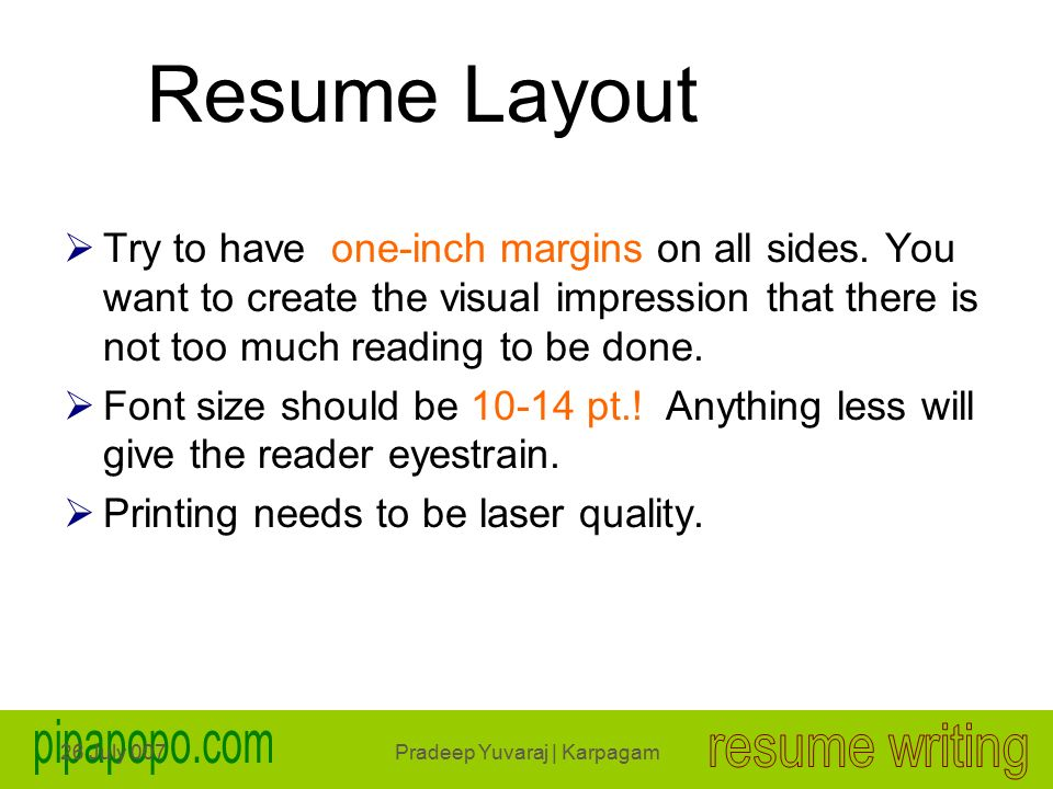 26 July 007Pradeep Yuvaraj | Karpagam Resume Layout  Try to have one-inch margins on all sides.