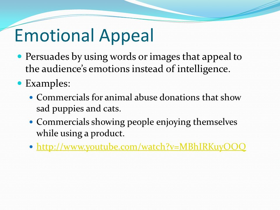 Emotional Appeal Persuades by using words or images that appeal to the audience's emotions instead of intelligence.