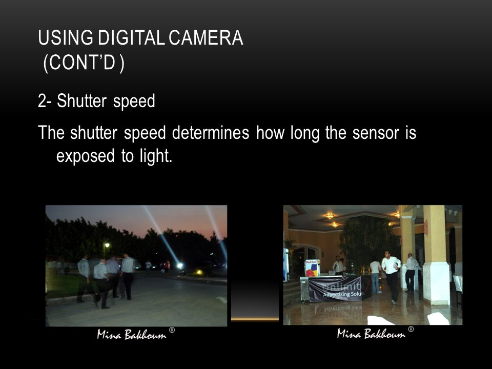 USING DIGITAL CAMERA (CONT'D ) 2- Shutter speed The shutter speed determines how long the sensor is exposed to light.