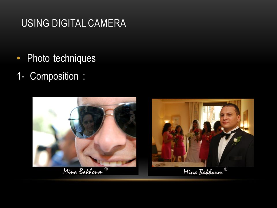 USING DIGITAL CAMERA Photo techniques 1- Composition :