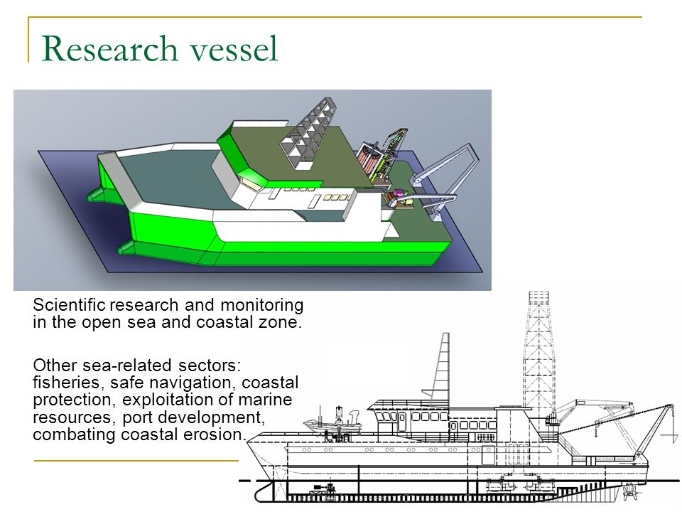 Research vessel Scientific research and monitoring in the open sea and coastal zone.