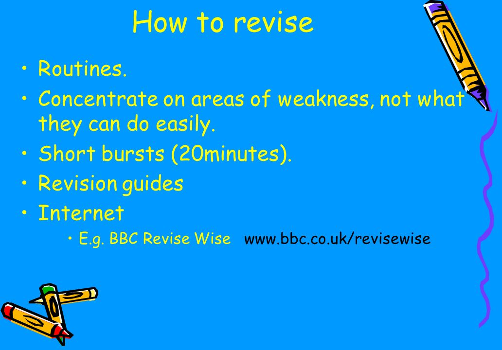 How to revise Routines. Concentrate on areas of weakness, not what they can do easily.