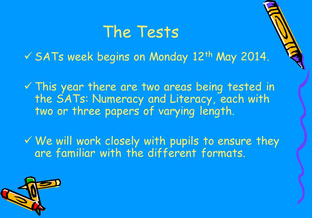 The Tests SATs week begins on Monday 12 th May 2014.