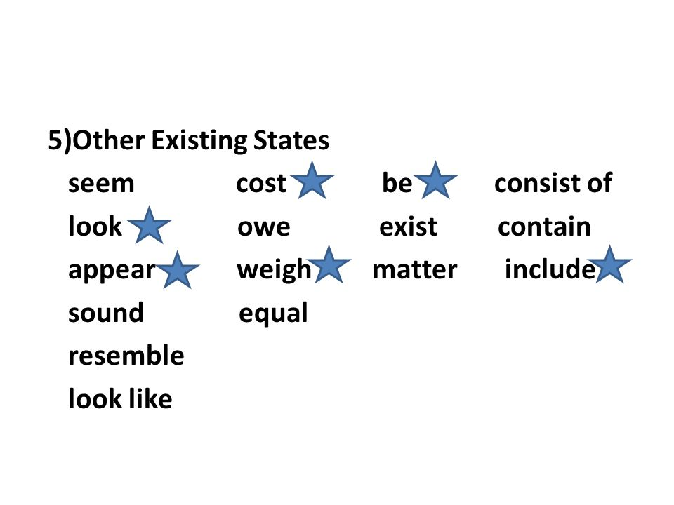 5)Other Existing States seem cost be consist of look owe exist contain appear weigh matter include sound equal resemble look like