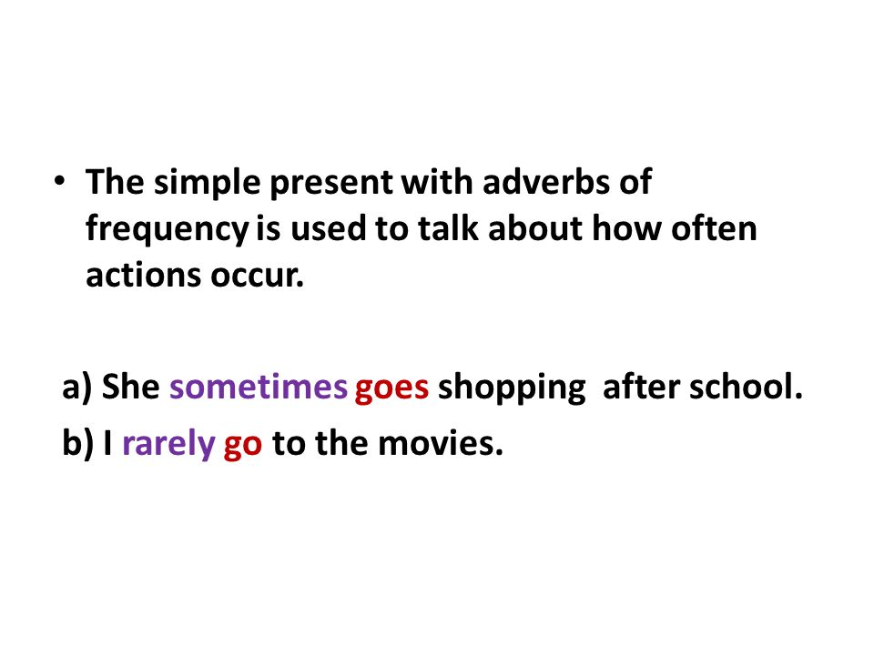 The simple present with adverbs of frequency is used to talk about how often actions occur.
