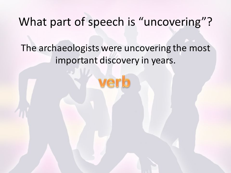 What part of speech is uncovering .