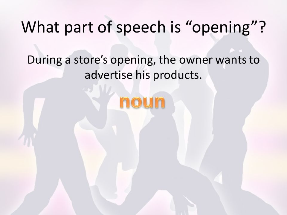 What part of speech is opening .