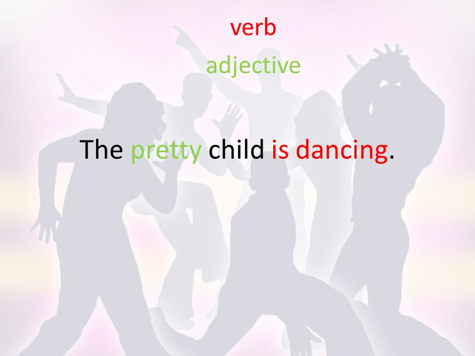 The pretty child is dancing. verb adjective