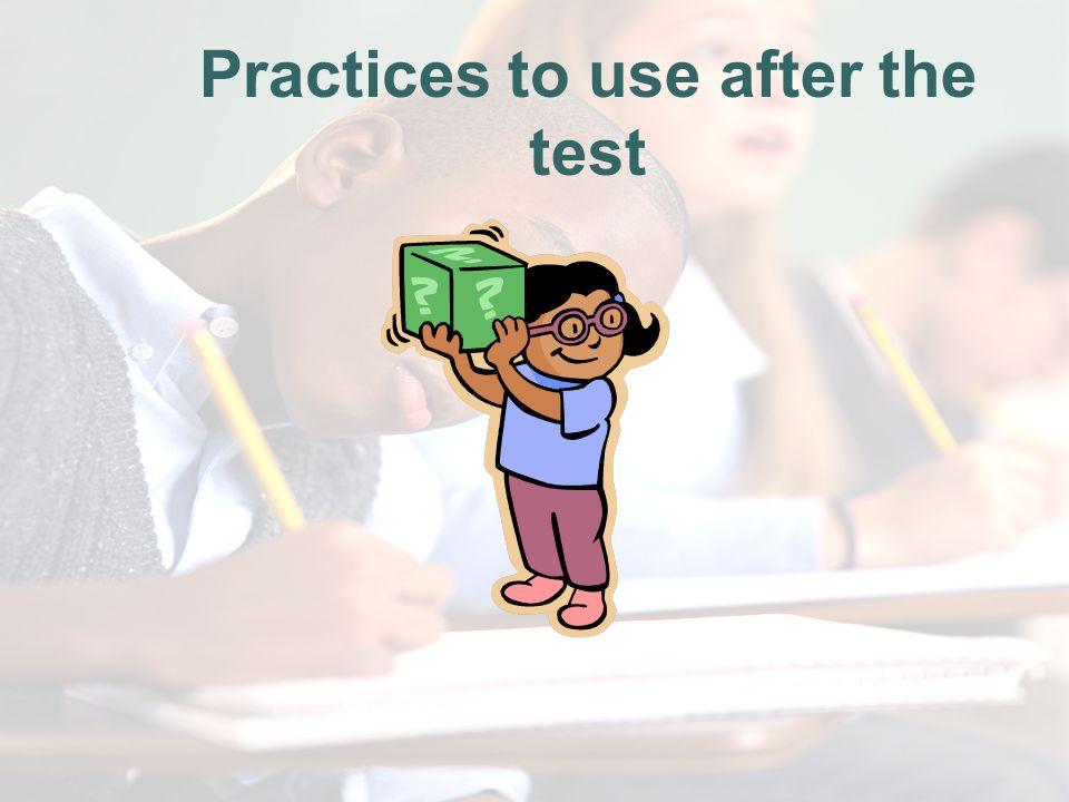 Practices to use after the test