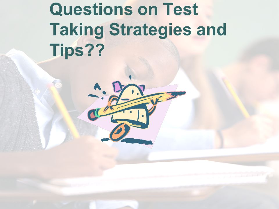 Questions on Test Taking Strategies and Tips