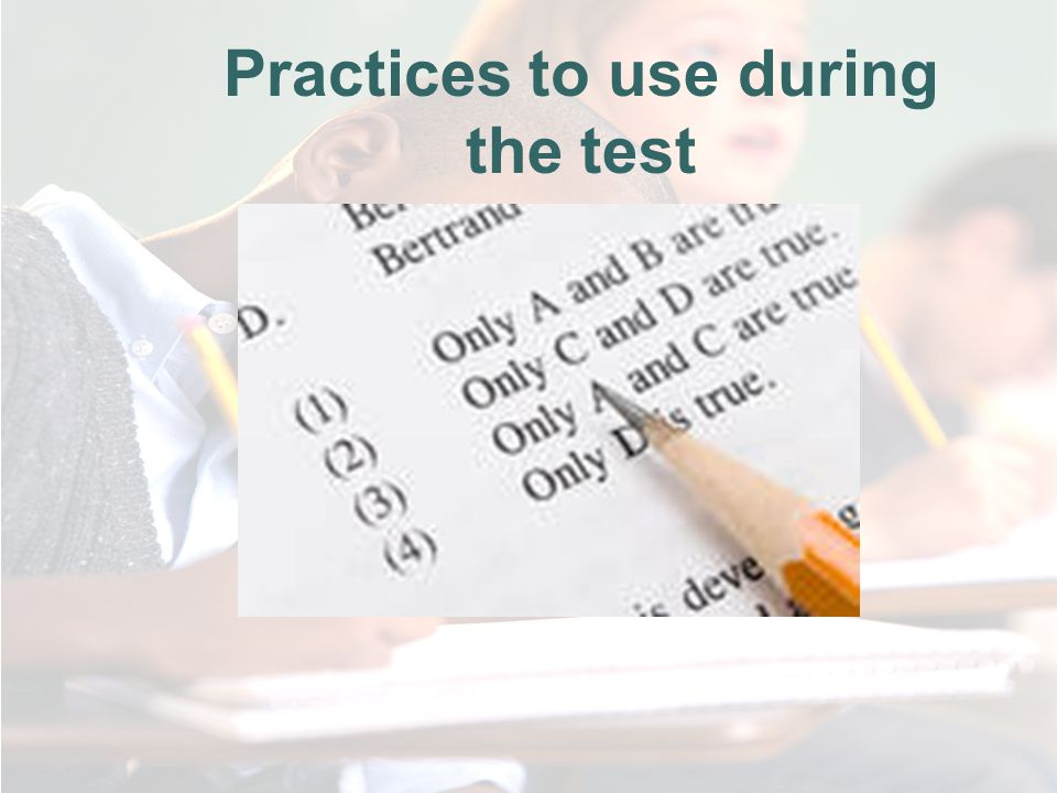 Practices to use during the test