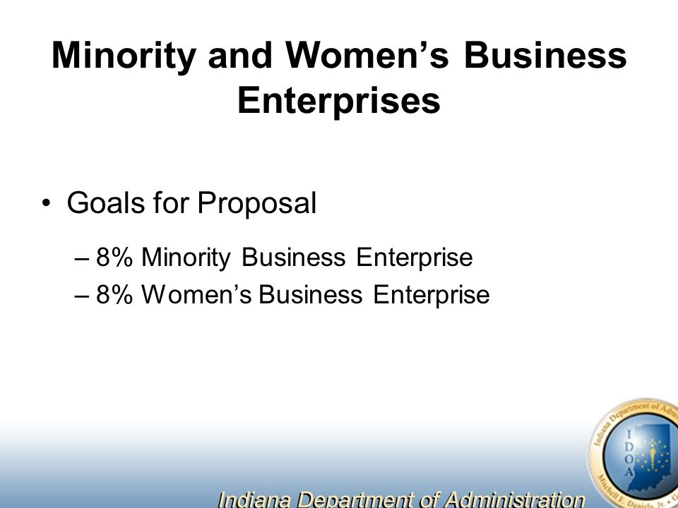 Minority and Women's Business Enterprises Goals for Proposal –8% Minority Business Enterprise –8% Women's Business Enterprise