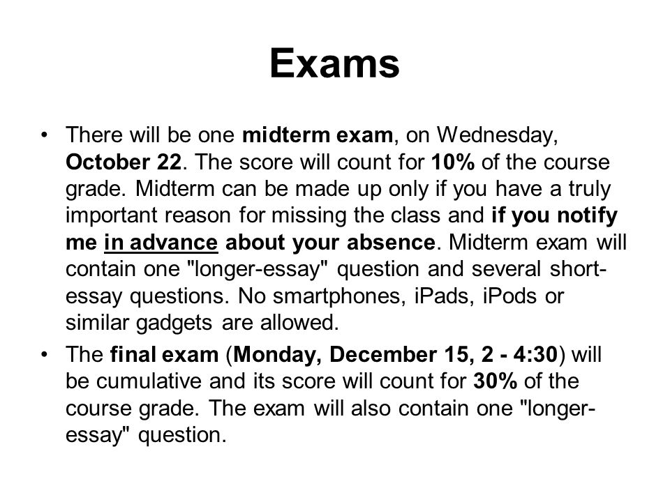 Exams There will be one midterm exam, on Wednesday, October 22.