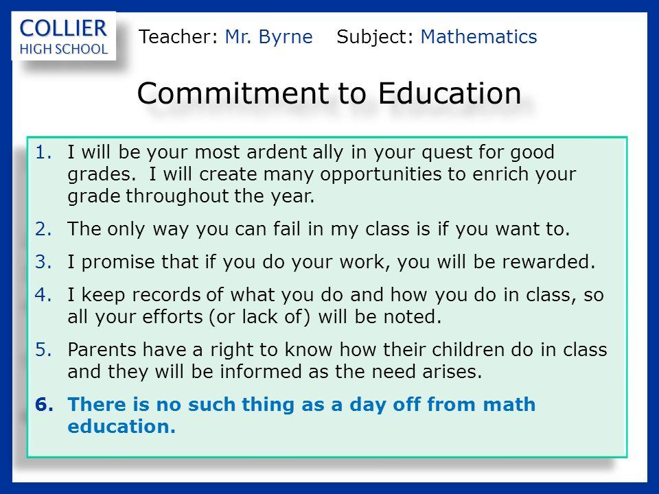 Mr. Byrne COLLIER HIGH SCHOOL Mathematics. As your teacher, I, Mr ...