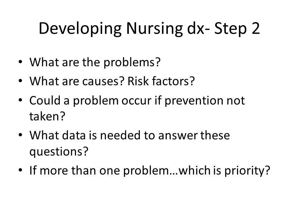 Developing Nursing dx- Step 2 What are the problems.