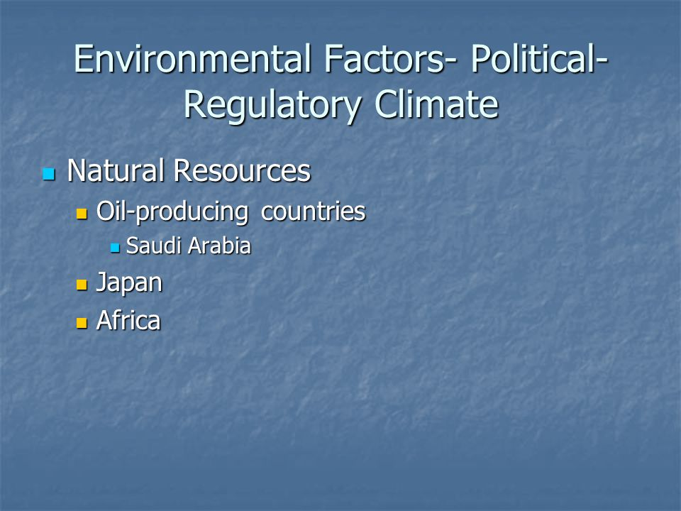 Environmental Factors- Political- Regulatory Climate Natural Resources Natural Resources Oil-producing countries Oil-producing countries Saudi Arabia Saudi Arabia Japan Japan Africa Africa