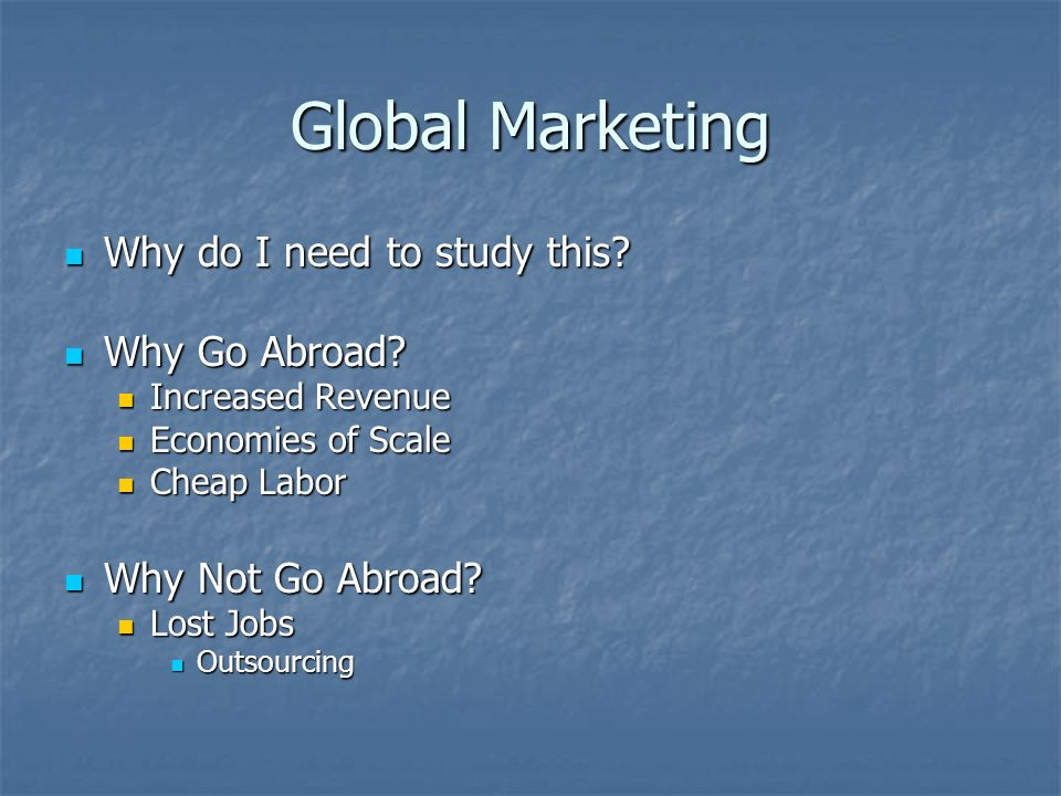Global Marketing Chapter 5  Global Marketing Why do I need