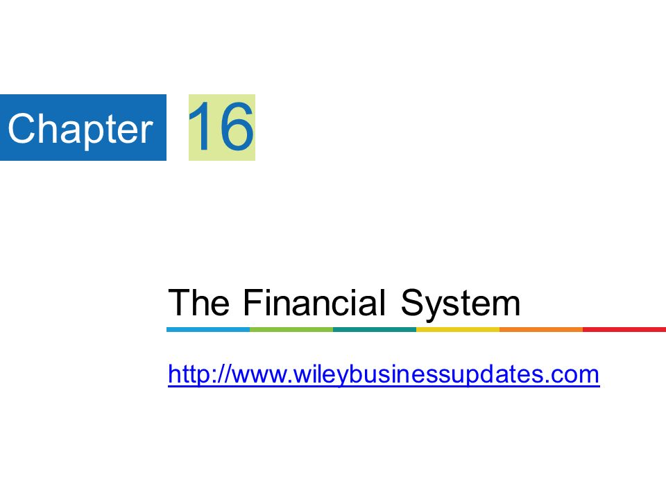 The Financial System     Chapter 16