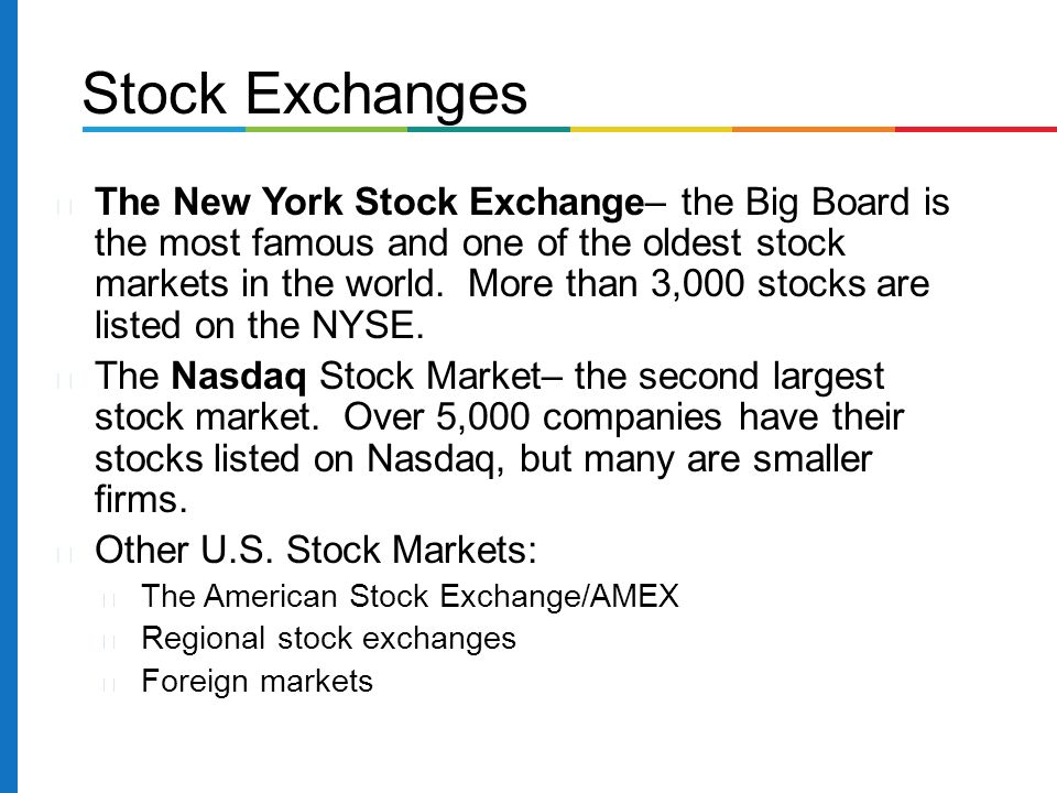 The New York Stock Exchange– the Big Board is the most famous and one of the oldest stock markets in the world.