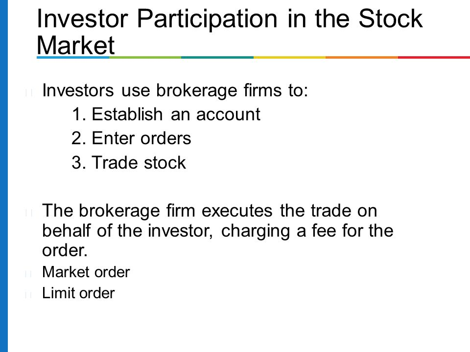 Investors use brokerage firms to: 1. Establish an account 2.