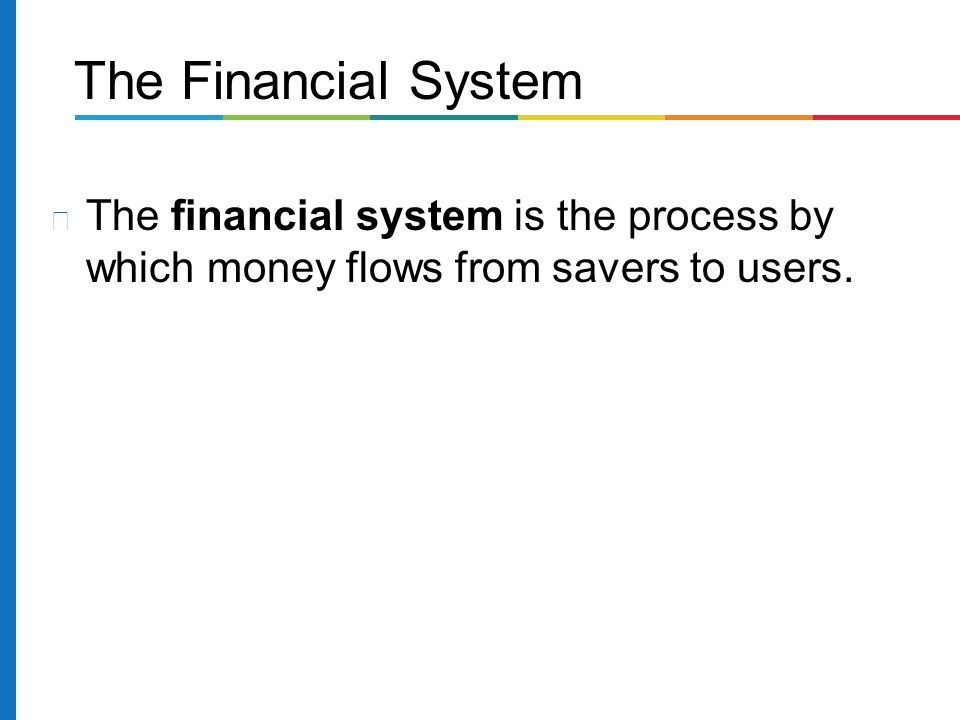 The financial system is the process by which money flows from savers to users. The Financial System