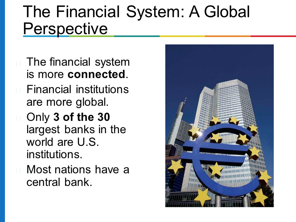 The financial system is more connected. Financial institutions are more global.