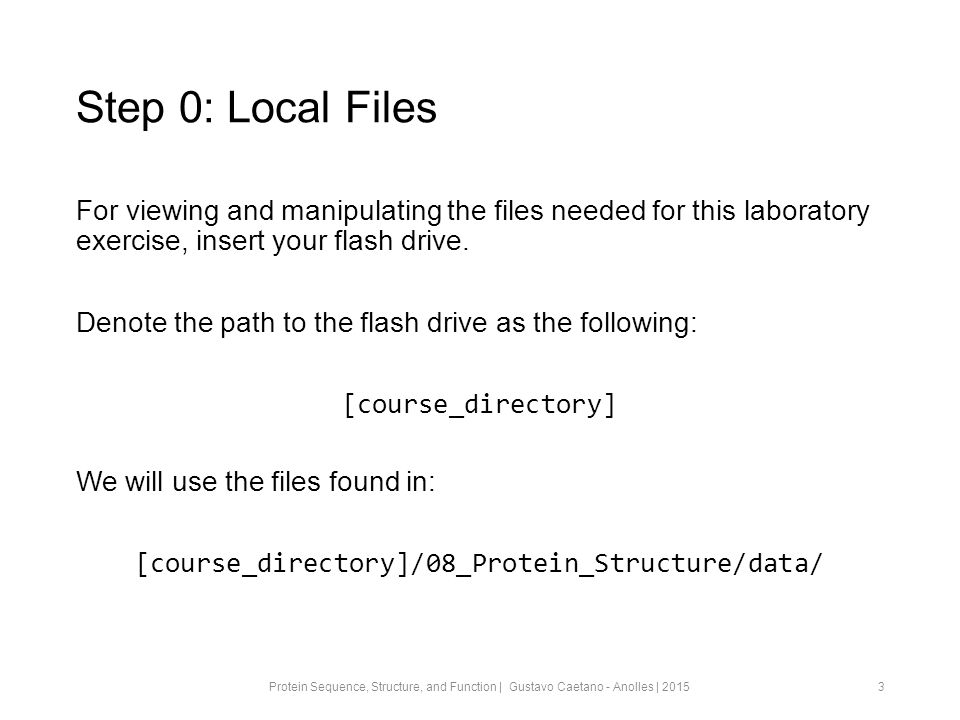 Step 0: Local Files For viewing and manipulating the files needed for this laboratory exercise, insert your flash drive.