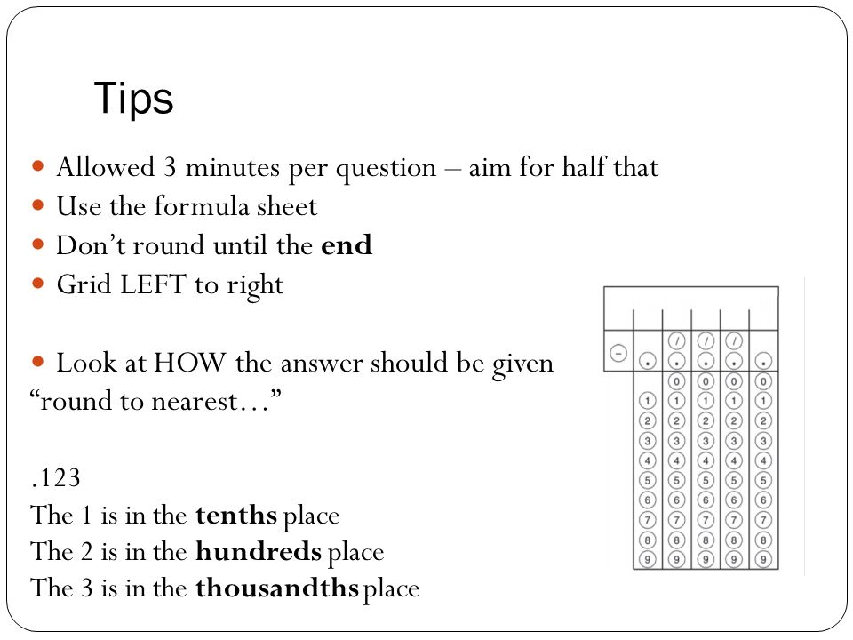 1) Take out an APPROVED calculator and formula sheet  2) Pick a grid