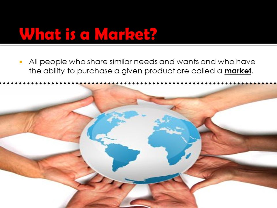  All people who share similar needs and wants and who have the ability to purchase a given product are called a market.