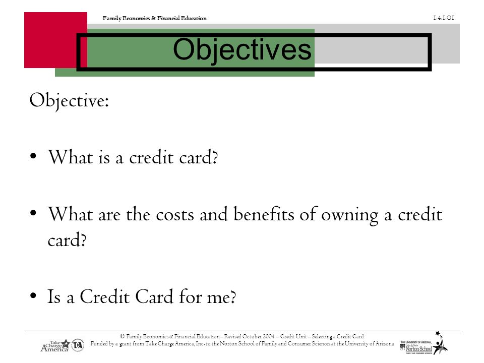 Family Economics & Financial Education G1 Objectives Objective: What is a credit card.