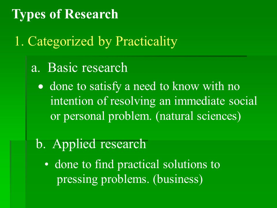 Types of Research 1. Categorized by Practicality a.