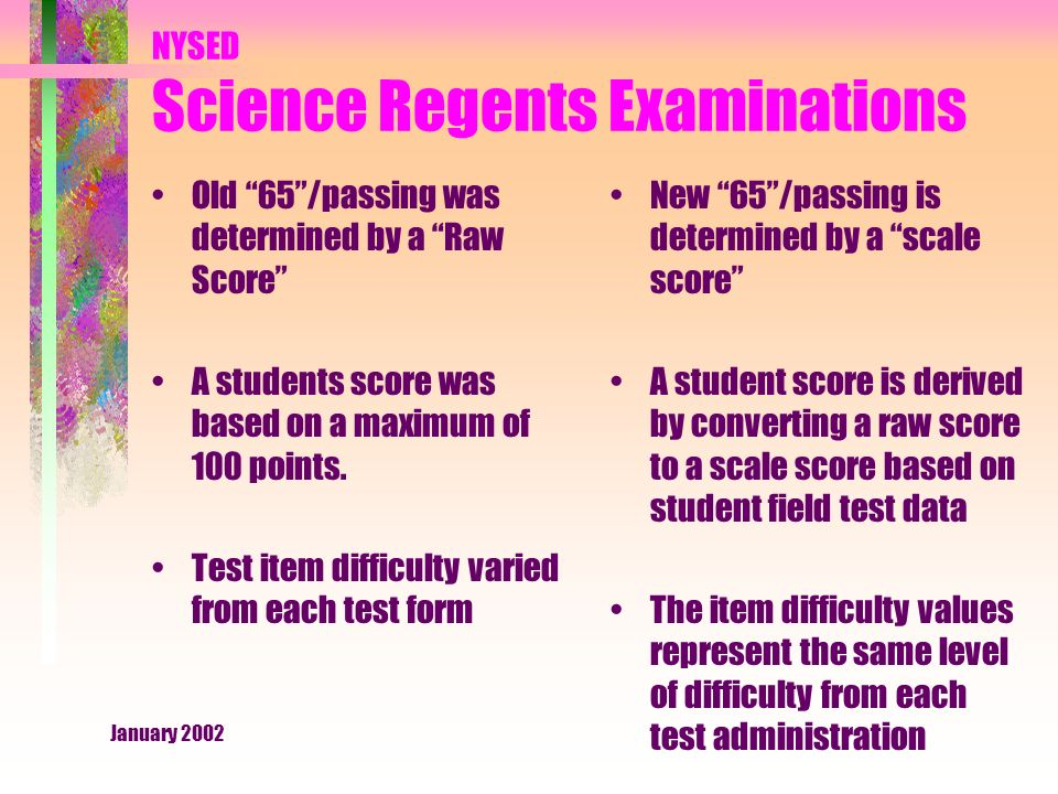 January 2002 NYSED Science Regents Examinations Old 65 /passing was determined by a Raw Score A students score was based on a maximum of 100 points.