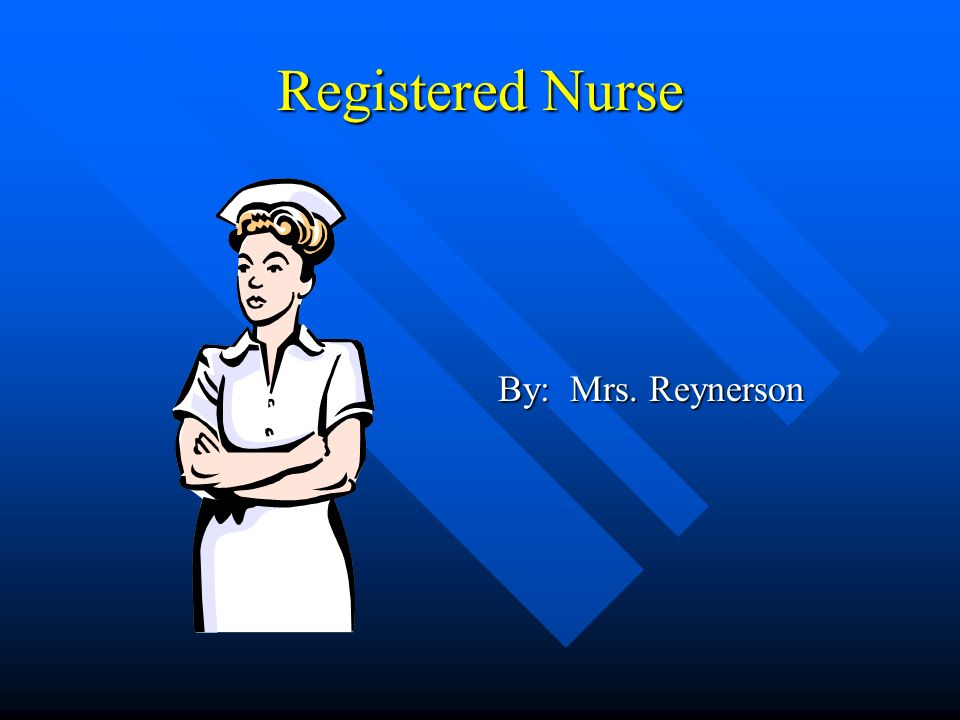Registered Nurse By: Mrs. Reynerson
