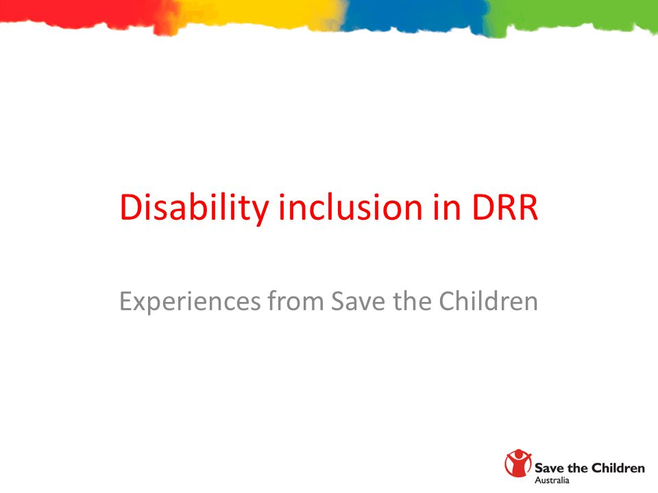 Disability inclusion in DRR Experiences from Save the Children