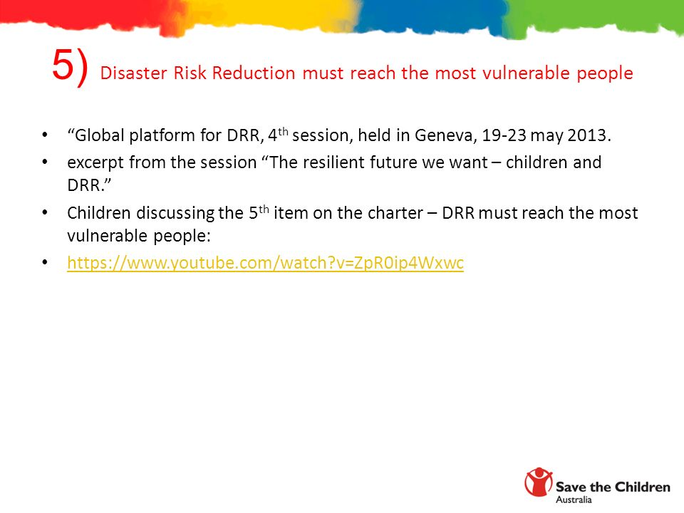 5) Disaster Risk Reduction must reach the most vulnerable people Global platform for DRR, 4 th session, held in Geneva, may 2013.