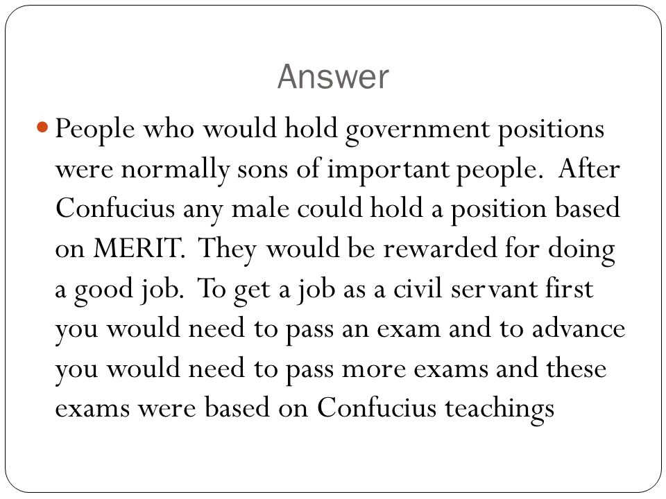 Answer People who would hold government positions were normally sons of important people.