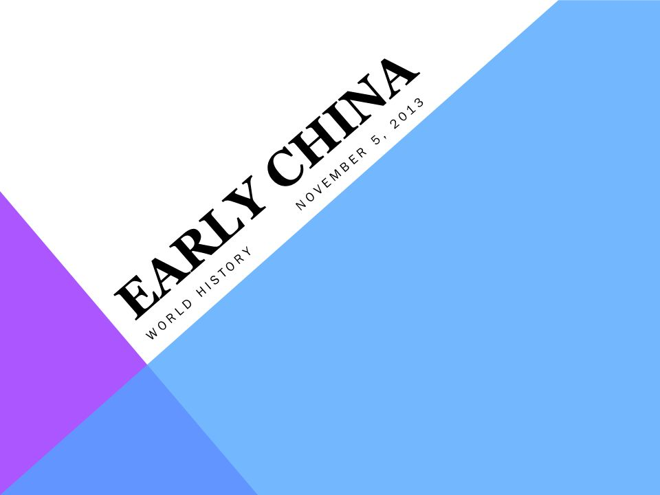 EARLY CHINA WORLD HISTORYNOVEMBER 5, 2013