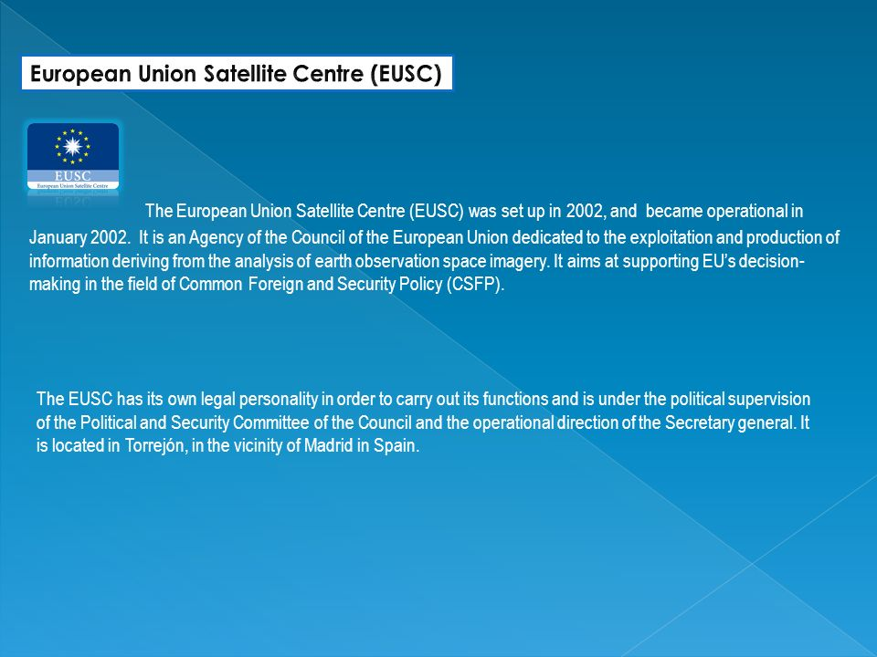 The European Union Satellite Centre (EUSC) was set up in 2002, and became operational in January 2002.