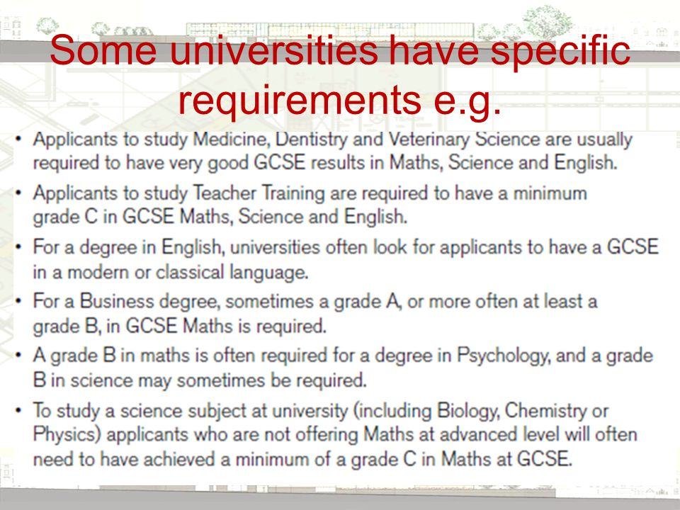 Some universities have specific requirements e.g.