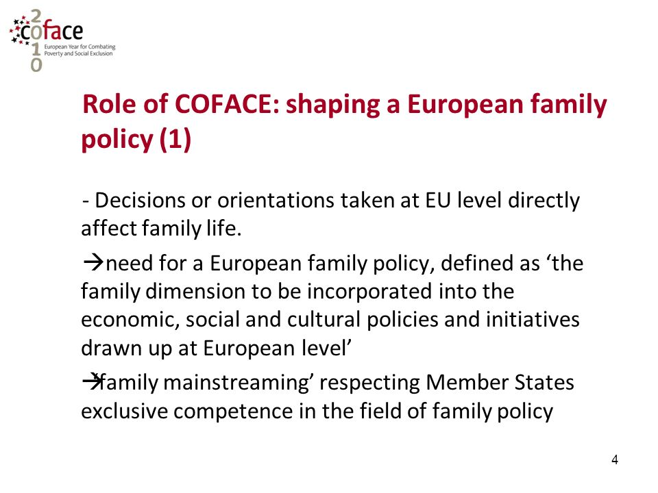 4 Role of COFACE: shaping a European family policy (1) - Decisions or orientations taken at EU level directly affect family life.