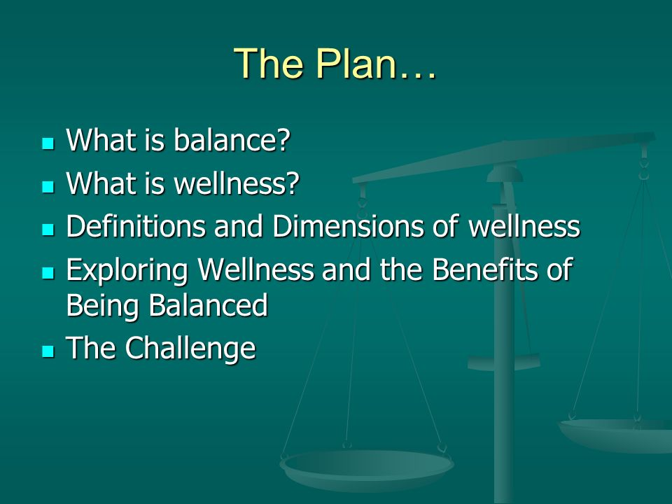 The Plan… What is balance. What is balance. What is wellness.