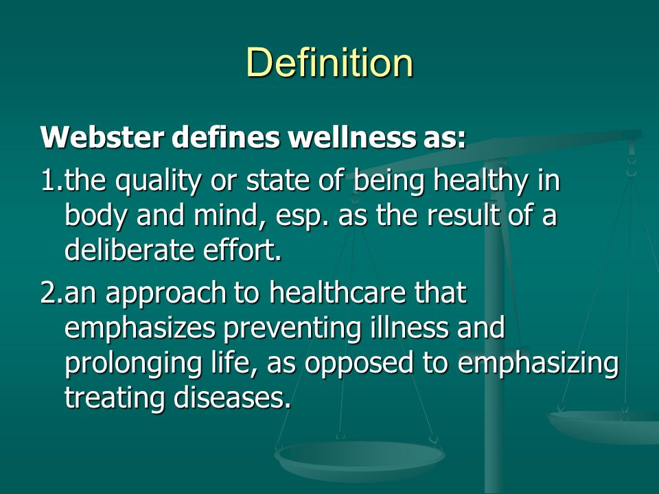 Definition Webster defines wellness as: 1.the quality or state of being healthy in body and mind, esp.
